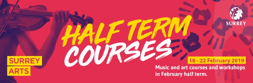 Half term courses, 18 to 22 February 2019.